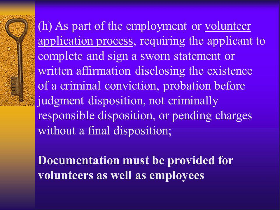 (h) As part of the employment or volunteer application process, requiring the applicant to complete and sign a sworn statement or written affirmation