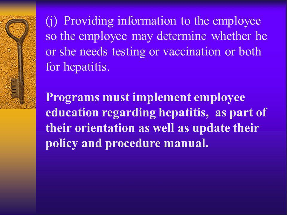 (j) Providing information to the employee so the employee may determine whether he or she needs testing or vaccination or both for hepatitis. Programs