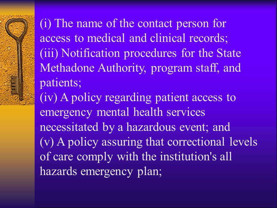 (i) The name of the contact person for access to medical and clinical records; (iii) Notification procedures for the State Methadone Authority, progra