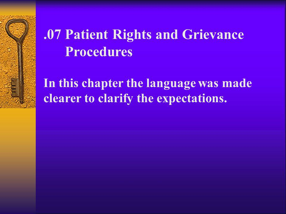 .07 Patient Rights and Grievance Procedures In this chapter the language was made clearer to clarify the expectations.