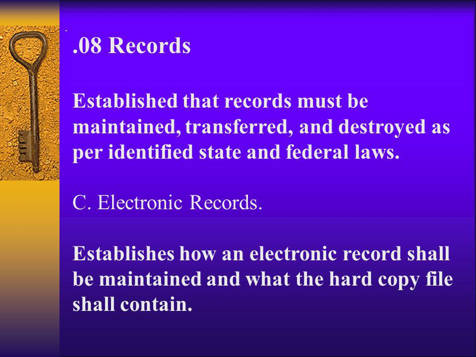 ..08 Records Established that records must be maintained, transferred, and destroyed as per identified state and federal laws. C. Electronic Records.