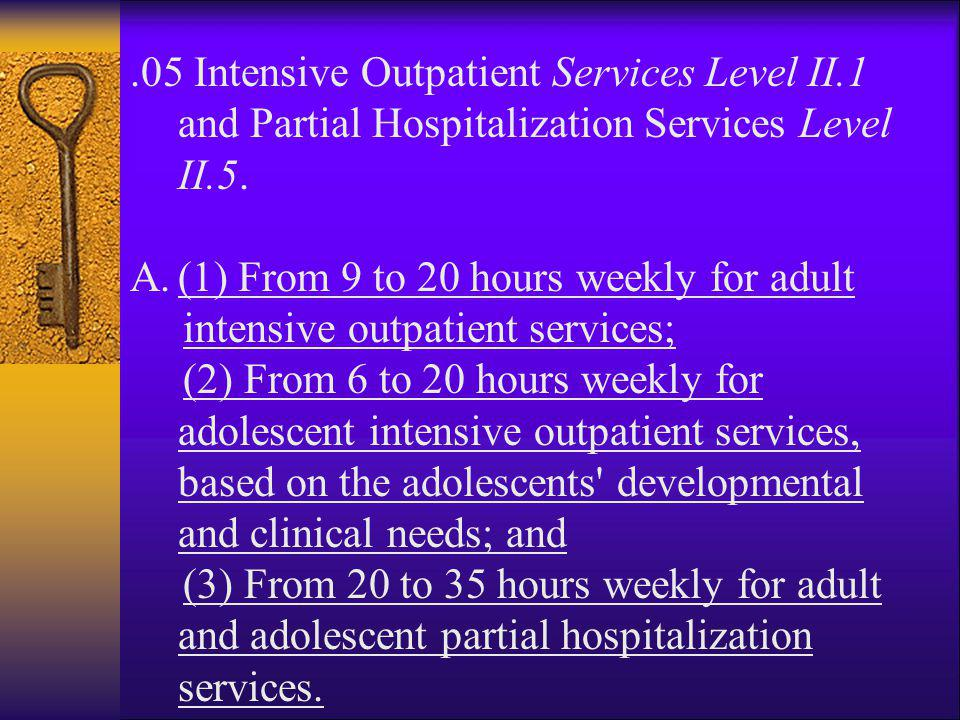 .05 Intensive Outpatient Services Level II.1 and Partial Hospitalization Services Level II.5. A.(1) From 9 to 20 hours weekly for adult intensive outp