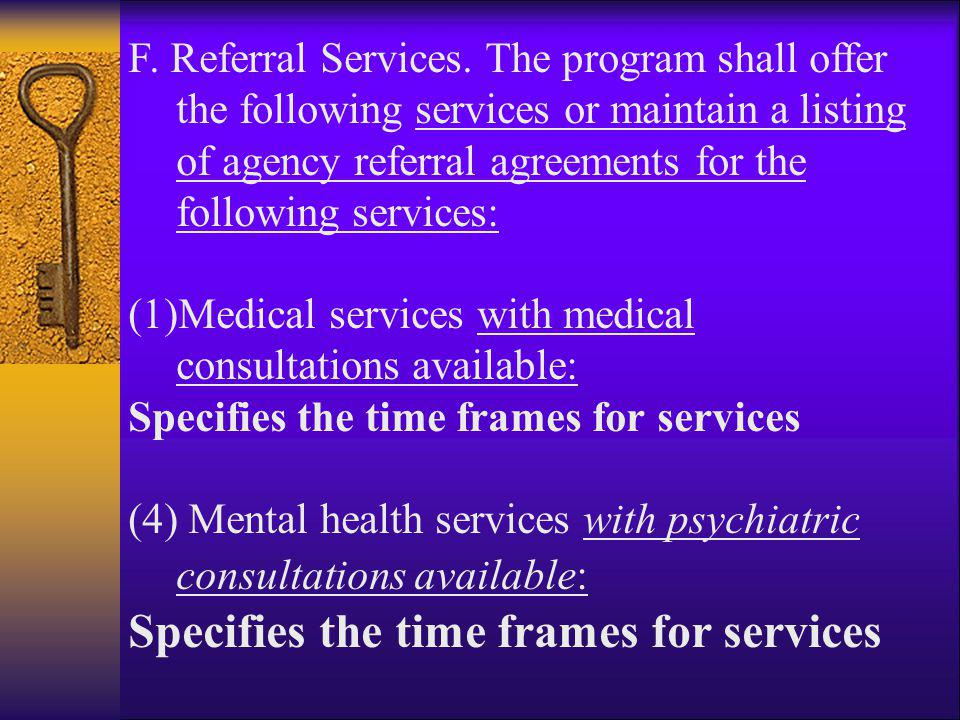 F. Referral Services. The program shall offer the following services or maintain a listing of agency referral agreements for the following services: (