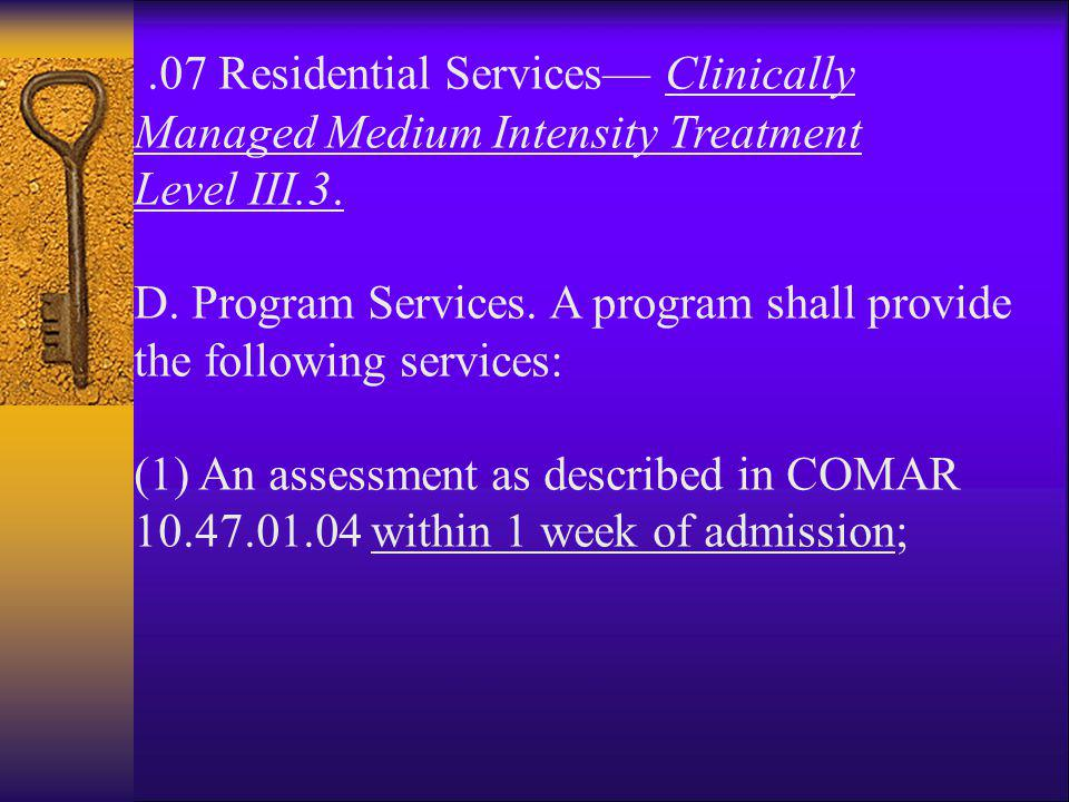 .07 Residential Services— Clinically Managed Medium Intensity Treatment Level III.3. D. Program Services. A program shall provide the following servic