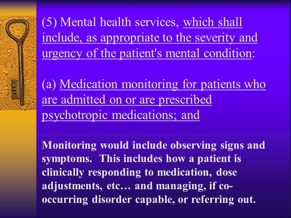(5) Mental health services, which shall include, as appropriate to the severity and urgency of the patient's mental condition: (a) Medication monitori