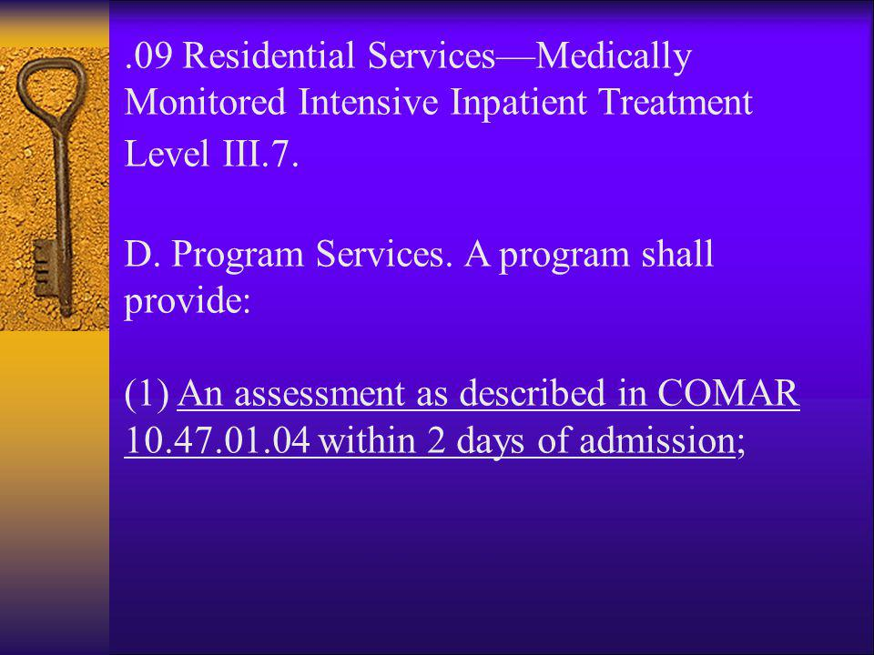 .09 Residential Services—Medically Monitored Intensive Inpatient Treatment Level III.7. D. Program Services. A program shall provide: (1) An assessmen