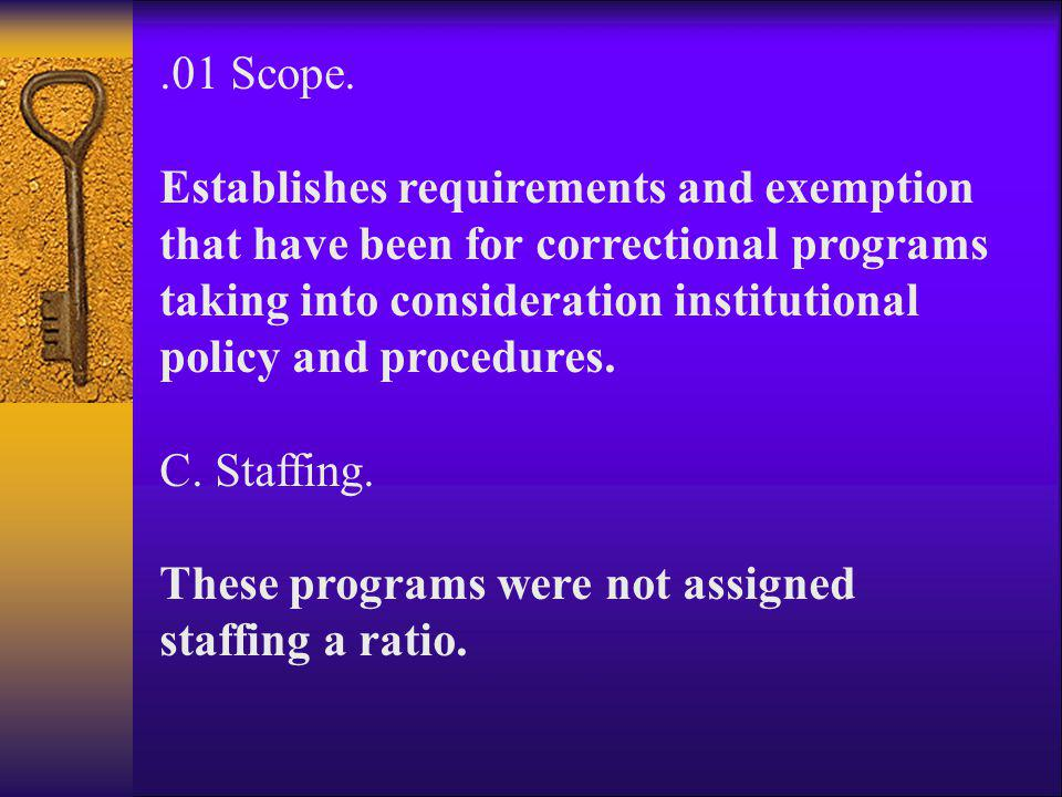 .01 Scope. Establishes requirements and exemption that have been for correctional programs taking into consideration institutional policy and procedur