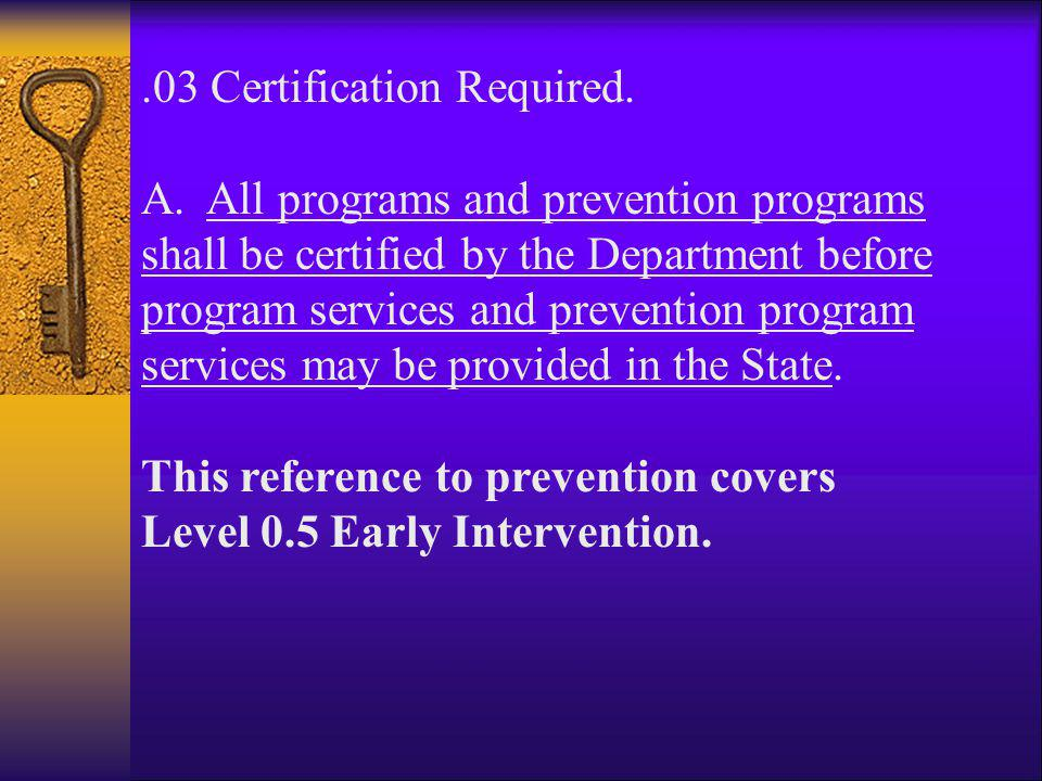 .03 Certification Required. A. All programs and prevention programs shall be certified by the Department before program services and prevention progra
