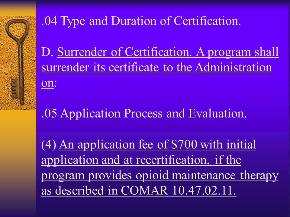 .04 Type and Duration of Certification. D. Surrender of Certification. A program shall surrender its certificate to the Administration on:.05 Applicat