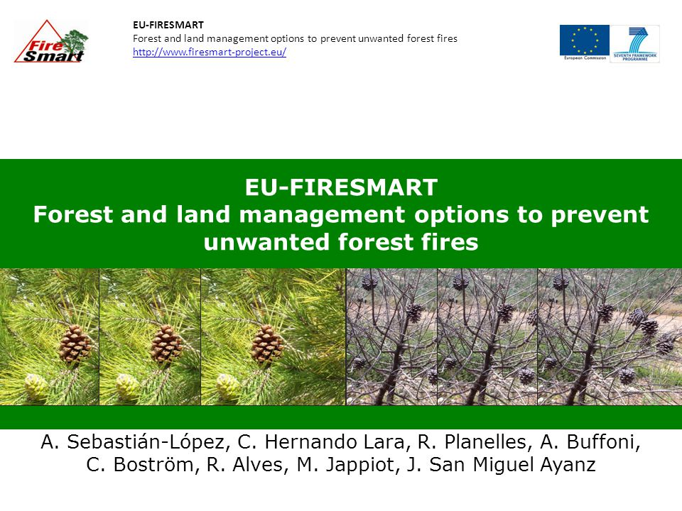EU-FIRESMART Forest and land management options to prevent unwanted forest fires http://www.firesmart-project.eu/ EU-FIRESMART Forest and land management options to prevent unwanted forest fires A.