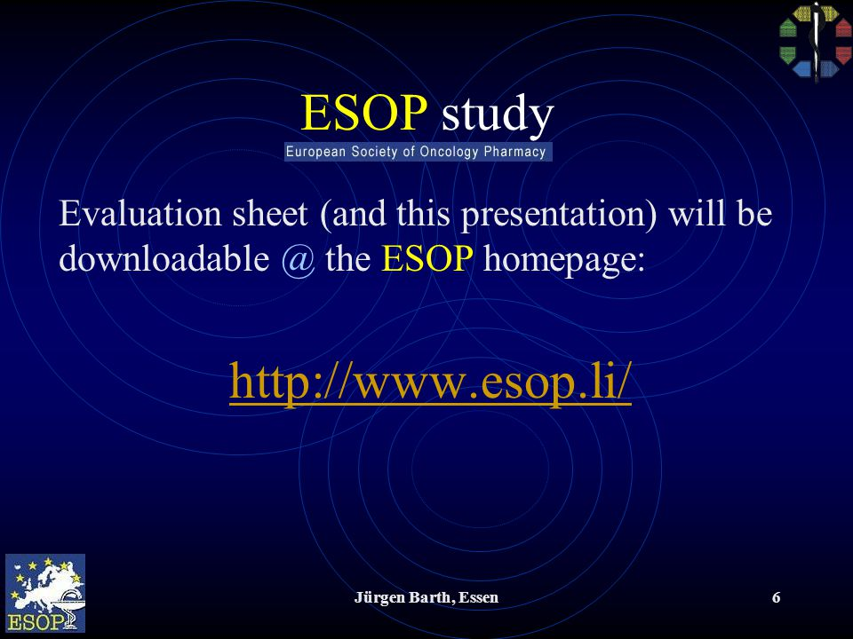 Jürgen Barth, Essen6 ESOP study Evaluation sheet (and this presentation) will be downloadable @ the ESOP homepage: http://www.esop.li/