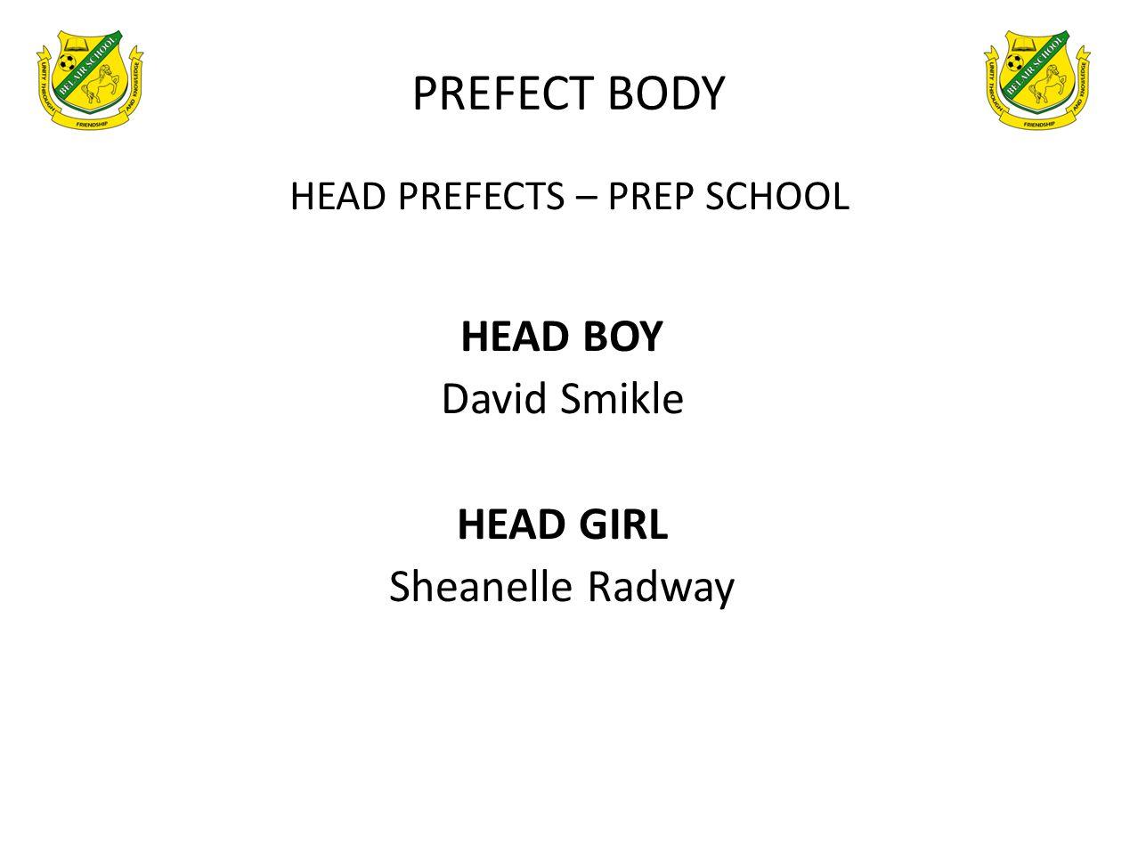 PREFECT BODY HEAD PREFECTS – PREP SCHOOL HEAD BOY David Smikle HEAD GIRL Sheanelle Radway
