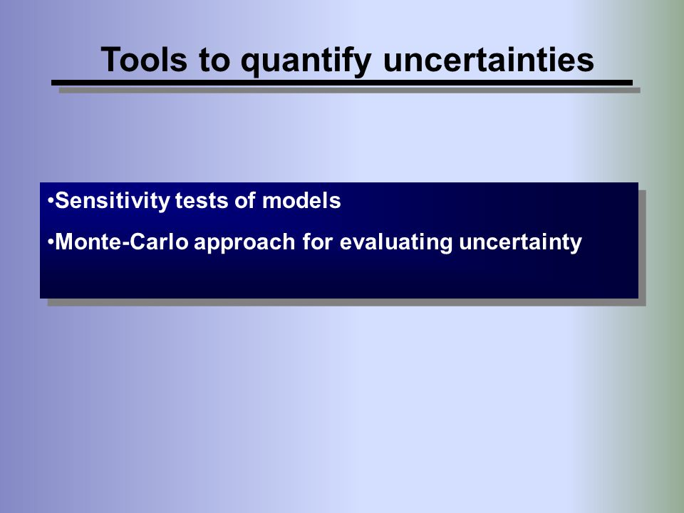 Tools to quantify uncertainties Sensitivity tests of models Monte-Carlo approach for evaluating uncertainty Sensitivity tests of models Monte-Carlo ap