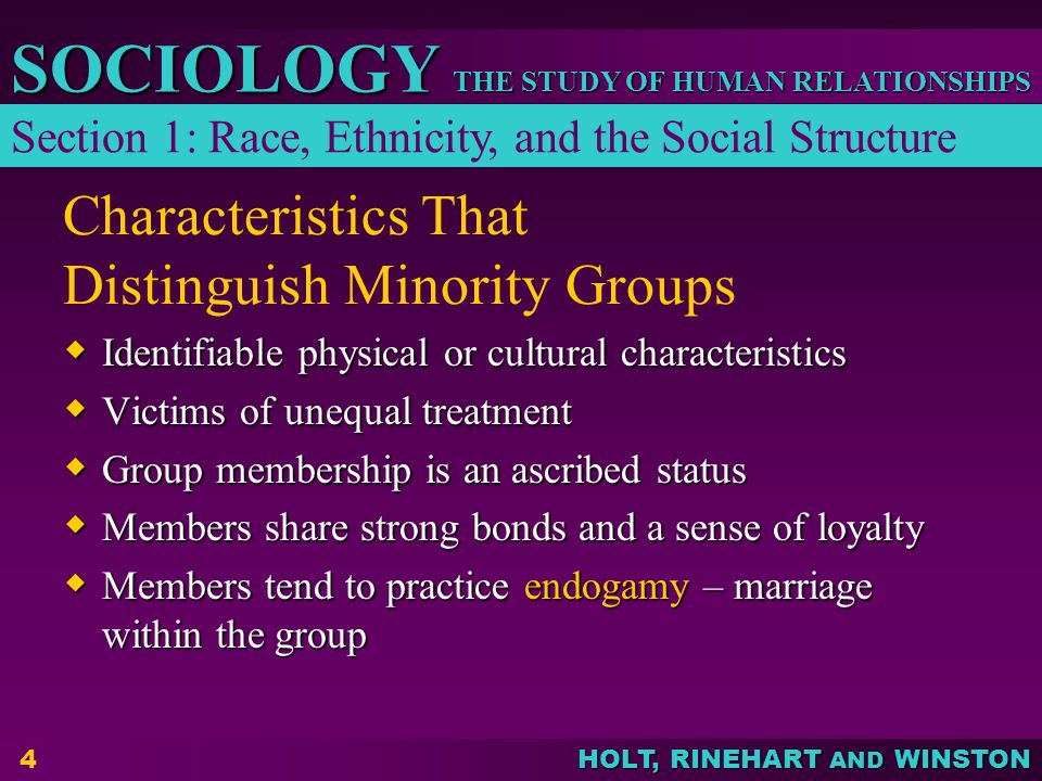THE STUDY OF HUMAN RELATIONSHIPS SOCIOLOGY HOLT, RINEHART AND WINSTON 4 Characteristics That Distinguish Minority Groups  Identifiable physical or cu