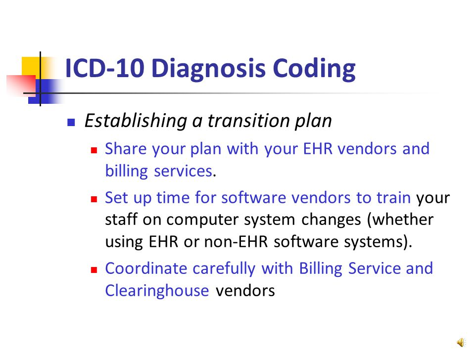 ICD-10 Diagnosis Coding Establishing a transition plan All current use ICD-9 will be affected by the transition.