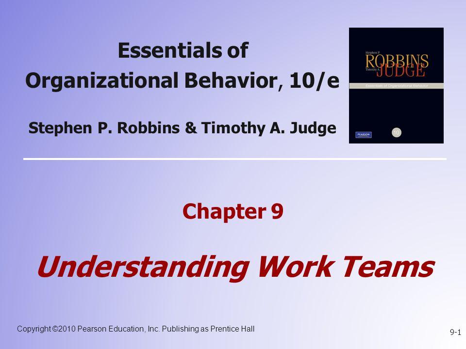 Copyright ©2010 Pearson Education, Inc. Publishing as Prentice Hall 9-1 Essentials of Organizational Behavior, 10/e Stephen P. Robbins & Timothy A. Ju