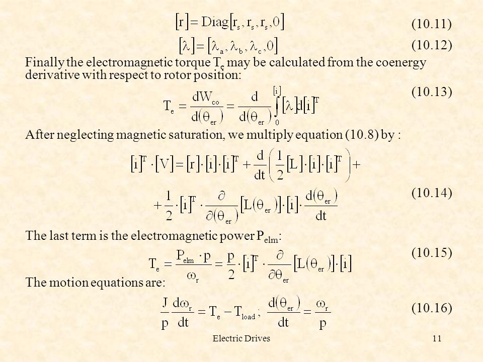 Electric Drives11 (10.11) (10.12) Finally the electromagnetic torque T e may be calculated from the coenergy derivative with respect to rotor position