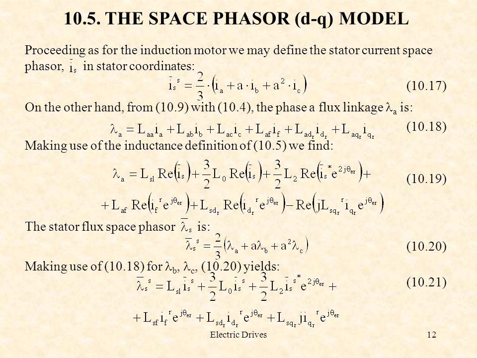 Electric Drives12 10.5. THE SPACE PHASOR (d-q) MODEL Proceeding as for the induction motor we may define the stator current space phasor, in stator co