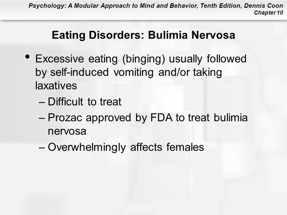 Psychology: A Modular Approach to Mind and Behavior, Tenth Edition, Dennis Coon Chapter 10 Eating Disorders: Bulimia Nervosa Excessive eating (binging