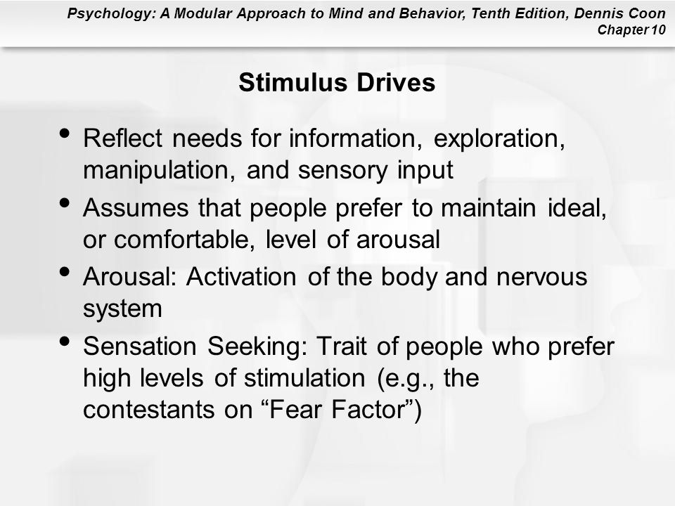 Psychology: A Modular Approach to Mind and Behavior, Tenth Edition, Dennis Coon Chapter 10 Stimulus Drives Reflect needs for information, exploration,