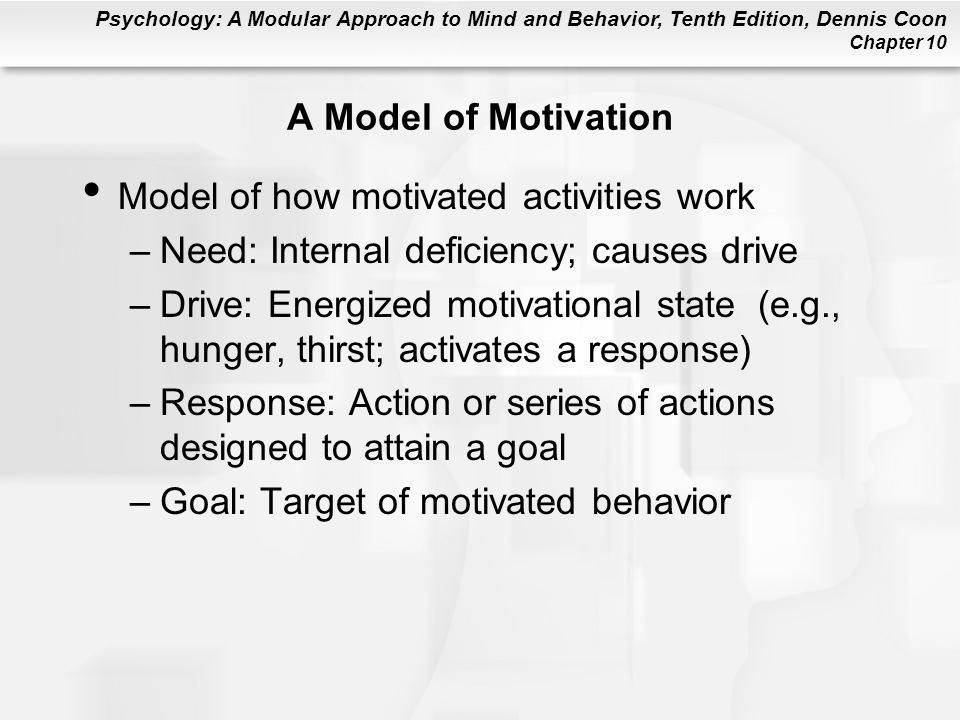 Psychology: A Modular Approach to Mind and Behavior, Tenth Edition, Dennis Coon Chapter 10 Yerkes-Dodson Law If a task is simple, it is best for arousal to be high; if it is complex, lower levels of arousal provide for the best performance