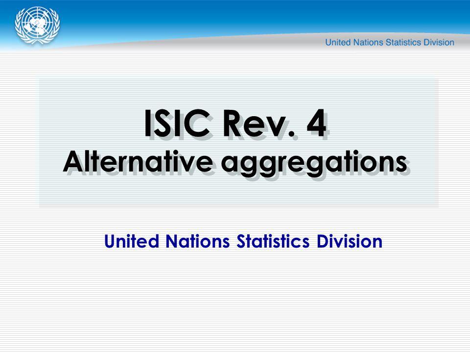 United Nations Statistics Division ISIC Rev. 4 Alternative aggregations