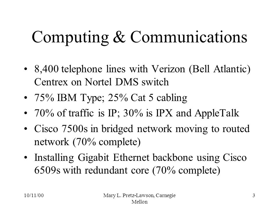 10/11/00Mary L. Pretz-Lawson, Carnegie Mellon 3 Computing & Communications 8,400 telephone lines with Verizon (Bell Atlantic) Centrex on Nortel DMS sw