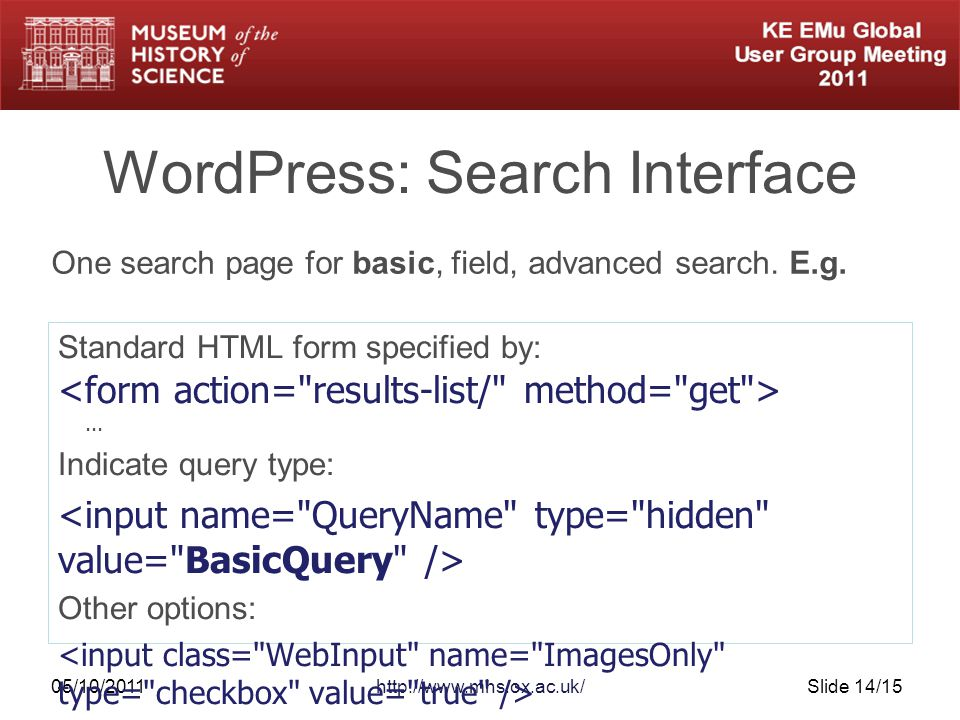 05/10/2011http://www.mhs.ox.ac.uk/Slide 14/15 WordPress: Search Interface Standard HTML form specified by:...