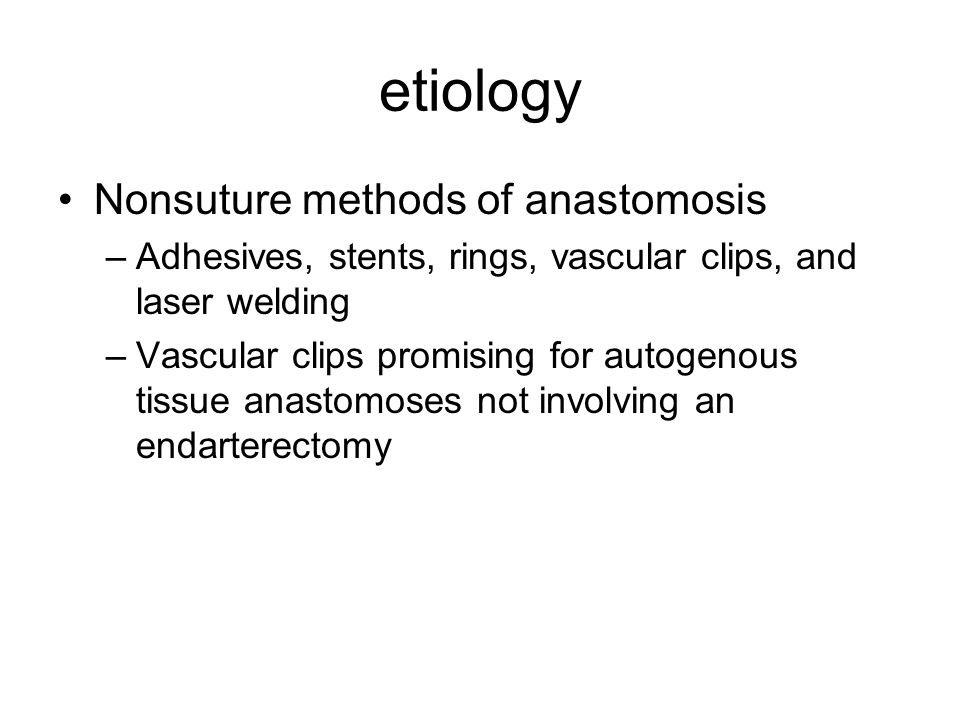 etiology Nonsuture methods of anastomosis –Adhesives, stents, rings, vascular clips, and laser welding –Vascular clips promising for autogenous tissue
