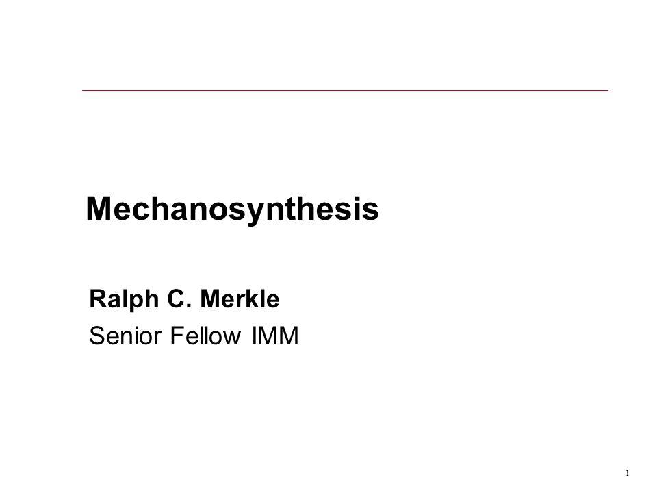 1 Mechanosynthesis Ralph C. Merkle Senior Fellow IMM