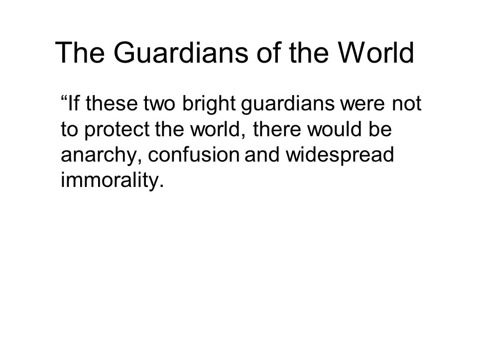 """The Guardians of the World """"If these two bright guardians were not to protect the world, there would be anarchy, confusion and widespread immorality."""