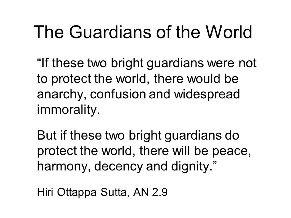 The Guardians of the World If these two bright guardians were not to protect the world, there would be anarchy, confusion and widespread immorality.