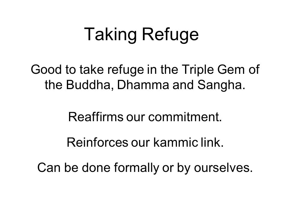 Taking Refuge Good to take refuge in the Triple Gem of the Buddha, Dhamma and Sangha.