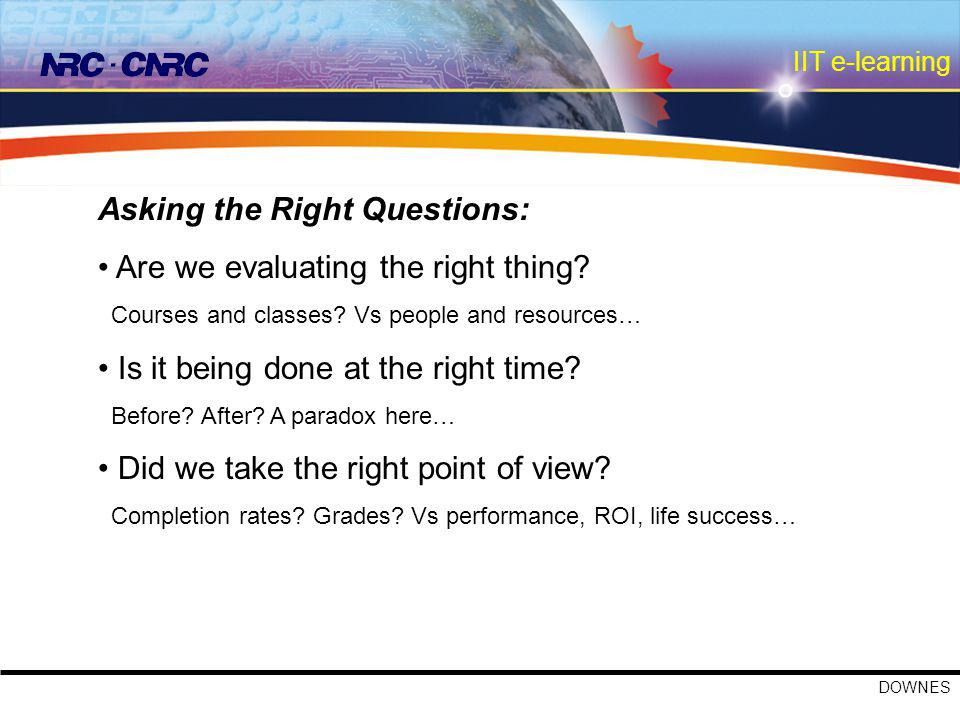 IIT e-learning DOWNES Asking the Right Questions: Are we evaluating the right thing.