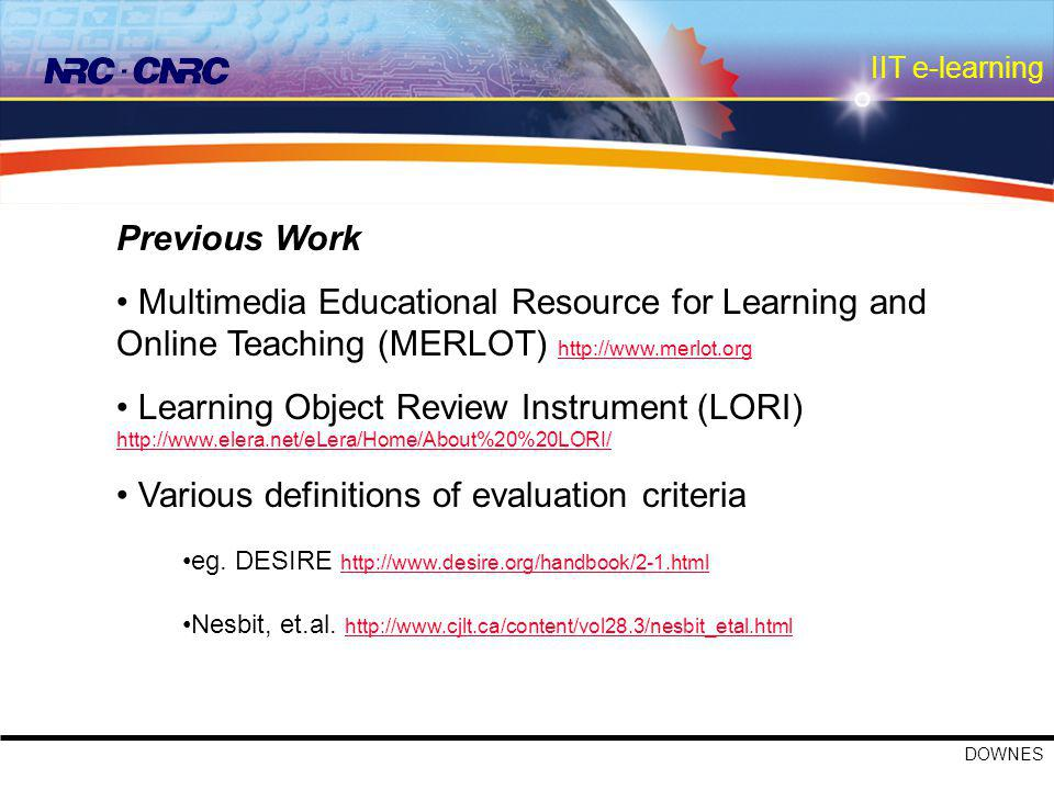 IIT e-learning DOWNES MERLOT Peer review process Materials 'triaged' to presort for quality 14 editorial boards post reviews publicly Criteria (five star system): Quality of Content Potential Effectiveness as a Teaching-Learning Tool Ease of Use