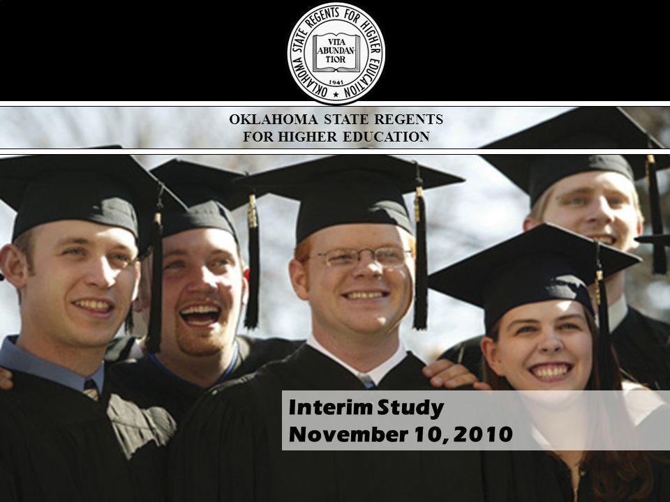 OKLAHOMA STATE REGENTS FOR HIGHER EDUCATION Interim Study November 10, 2010
