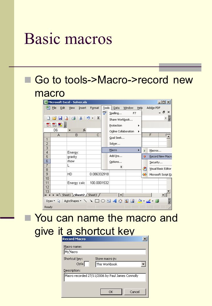 Basic macros Go to tools->Macro->record new macro You can name the macro and give it a shortcut key
