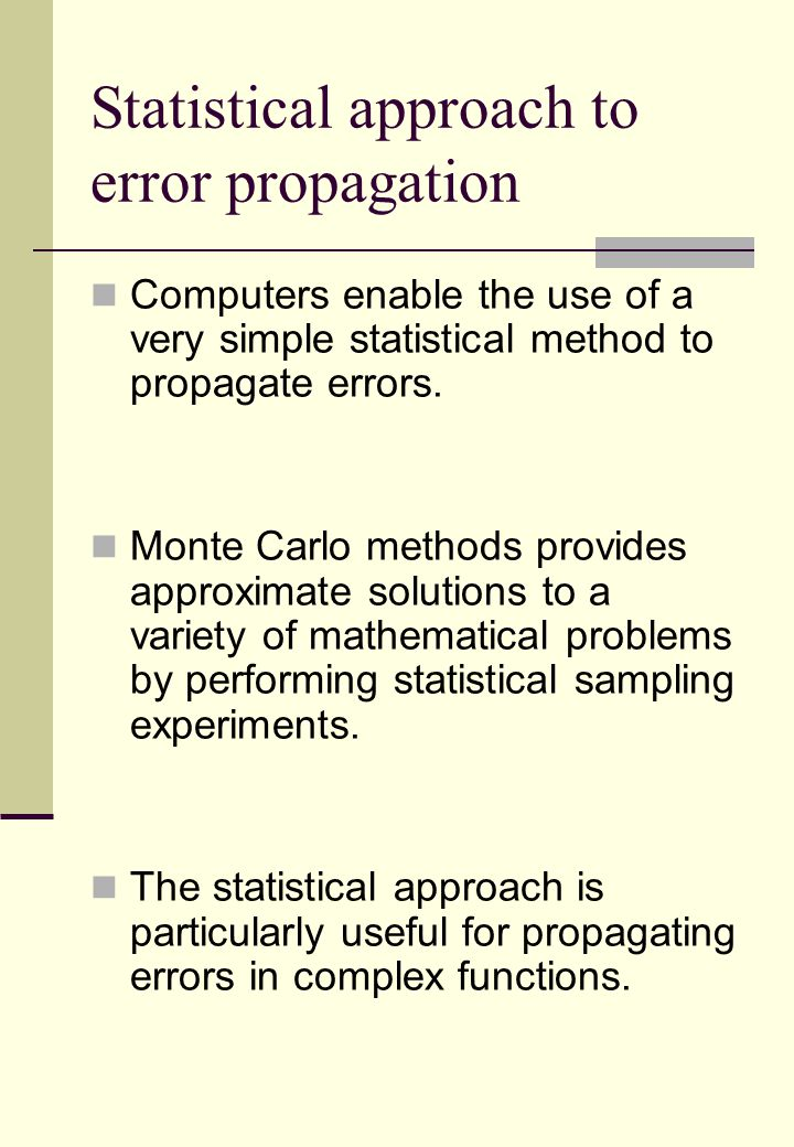 Statistical approach to error propagation Computers enable the use of a very simple statistical method to propagate errors.