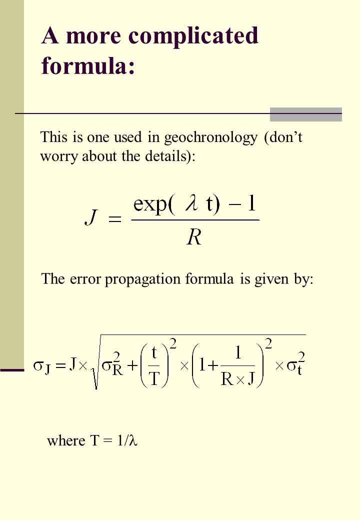 This is one used in geochronology (don't worry about the details): The error propagation formula is given by: where T = 1/ A more complicated formula: