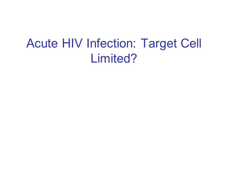 Acute HIV Infection: Target Cell Limited?