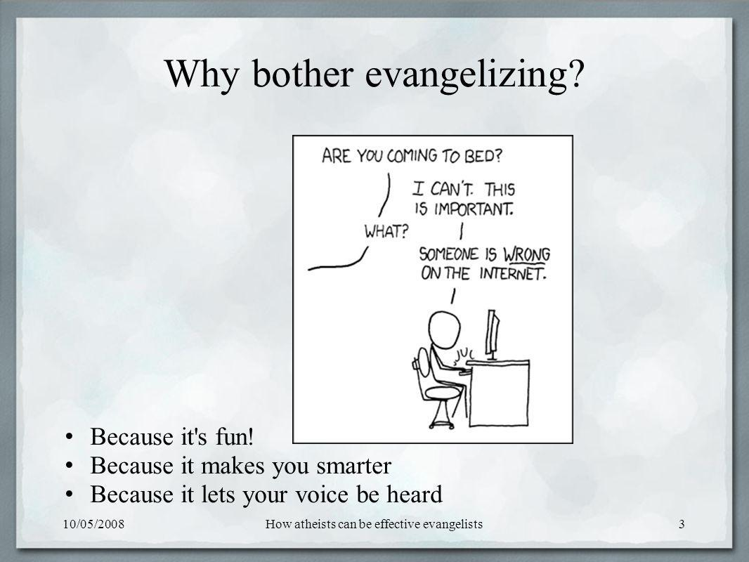 10/05/2008How atheists can be effective evangelists3 Why bother evangelizing.