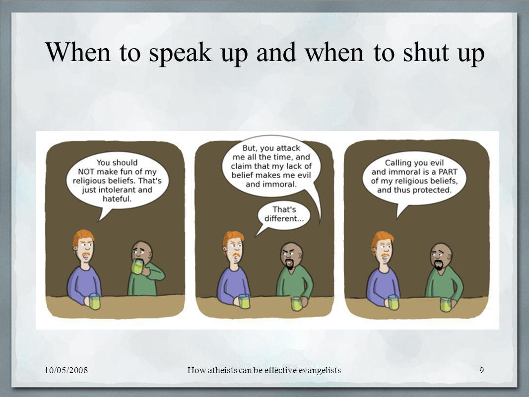10/05/2008How atheists can be effective evangelists9 When to speak up and when to shut up