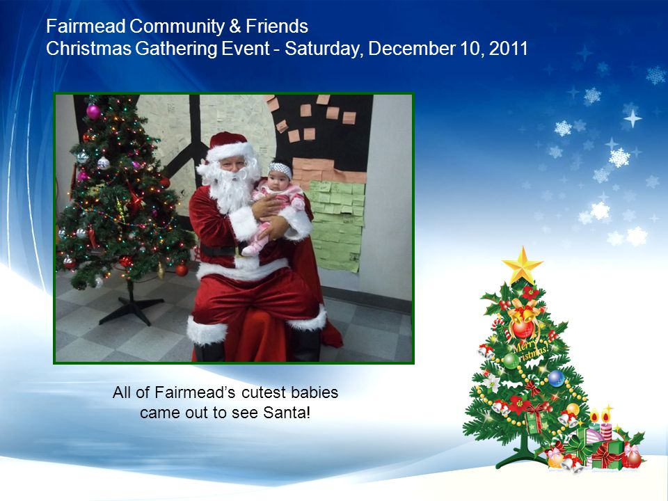 Fairmead Community & Friends Christmas Gathering Event - Saturday, December 10, 2011 All of Fairmead's cutest babies came out to see Santa!