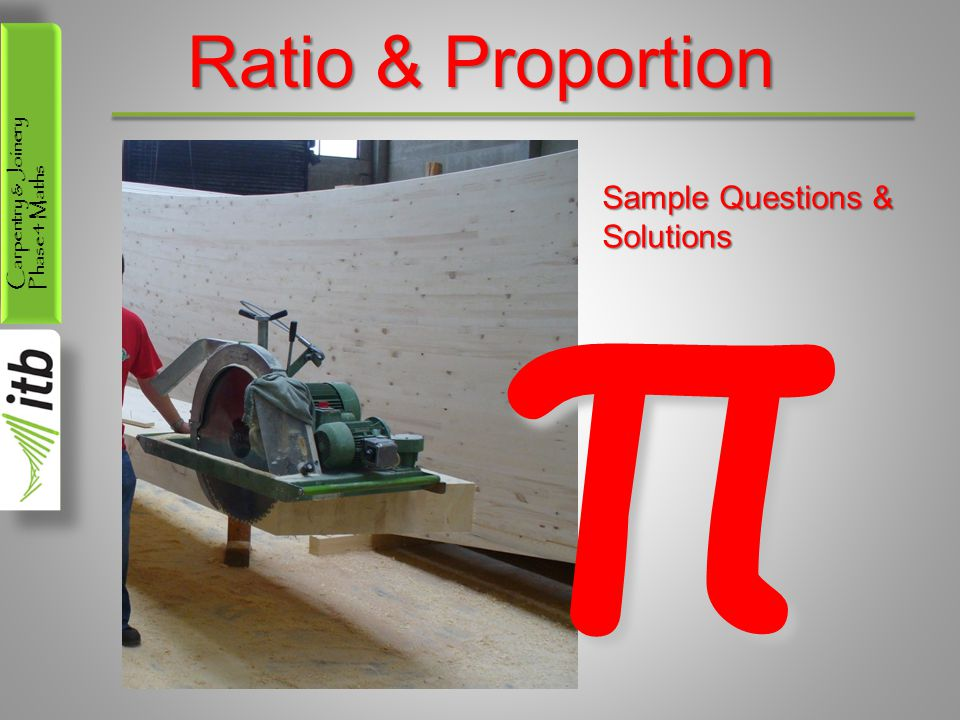 Carpentry & Joinery Phase 4 Maths Ratio & Proportion π Sample Questions & Solutions
