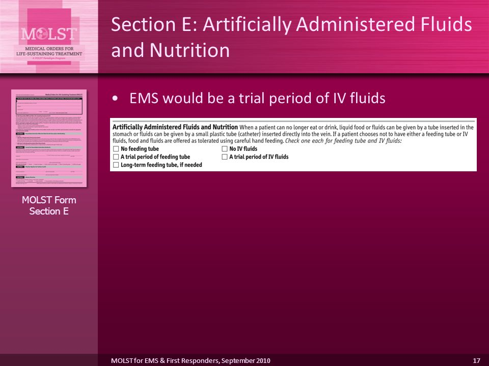 17 Section E: Artificially Administered Fluids and Nutrition EMS would be a trial period of IV fluids MOLST Form Section E MOLST for EMS & First Responders, September 2010