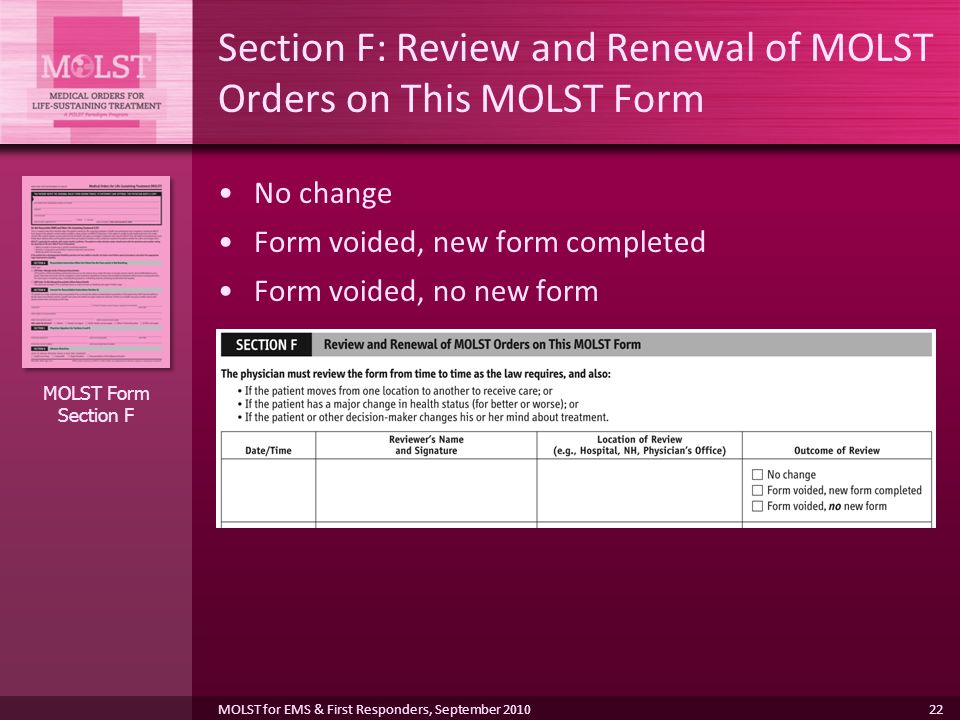 22 Section F: Review and Renewal of MOLST Orders on This MOLST Form No change Form voided, new form completed Form voided, no new form MOLST Form Section F MOLST for EMS & First Responders, September 2010
