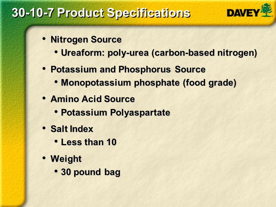 30-10-7 Product Specifications Nitrogen Source Nitrogen Source Ureaform: poly-urea (carbon-based nitrogen) Ureaform: poly-urea (carbon-based nitrogen)