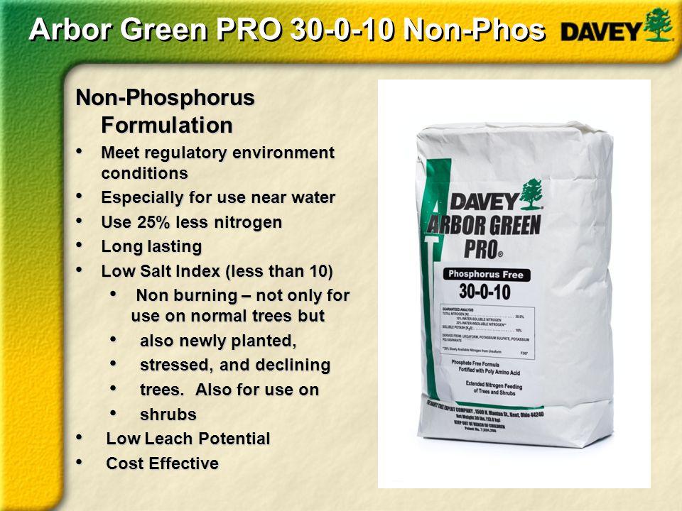 Arbor Green PRO 30-0-10 Non-Phos Non-Phosphorus Formulation Meet regulatory environment conditions Meet regulatory environment conditions Especially f
