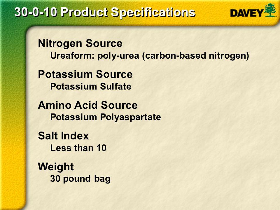 30-0-10 Product Specifications Nitrogen Source Ureaform: poly-urea (carbon-based nitrogen) Potassium Source Potassium Sulfate Amino Acid Source Potass