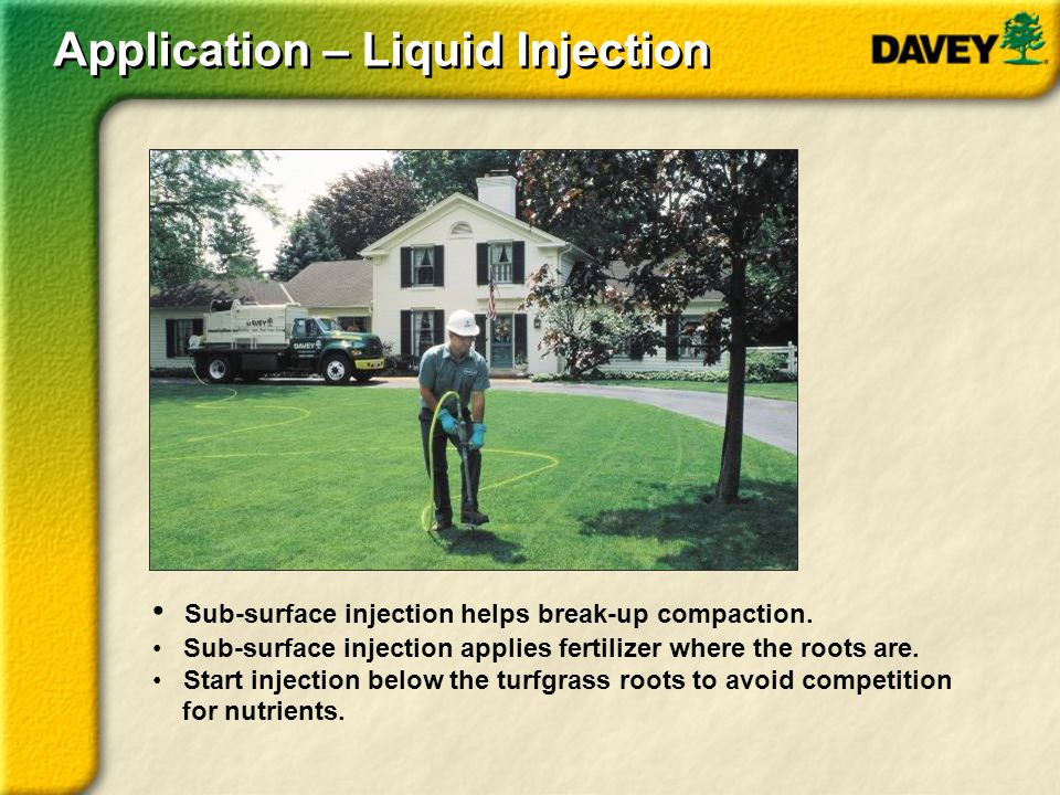 Application – Liquid Injection Sub-surface injection helps break-up compaction. Sub-surface injection applies fertilizer where the roots are. Start in